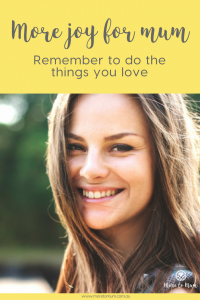 More joy for Mum: Remember to do the things you love