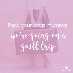 Pack your bags mumma, we're going on a guilt trip