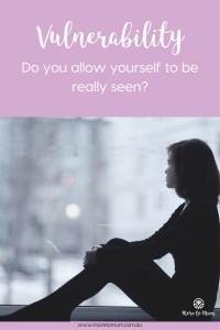 Vulnerability: Do you allow yourself to be really seen?