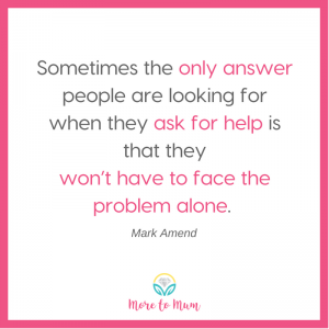 Asking for help Mark Amend quote - More to Mum