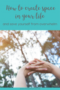 How to create space in your life - More to Mum pinnable