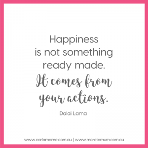 Happiness is not something ready made - More to Mum