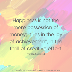 Happiness is not the mere possession of money quote - More to Mum