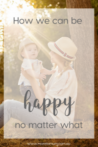 How we can be happy no matter what - More to Mum