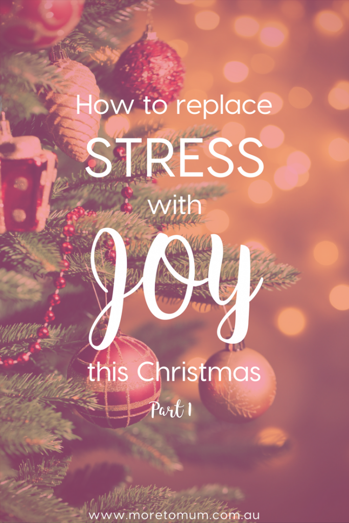 www.moretomum.com.au How to replace stress with joy this Christmas (Part 1)