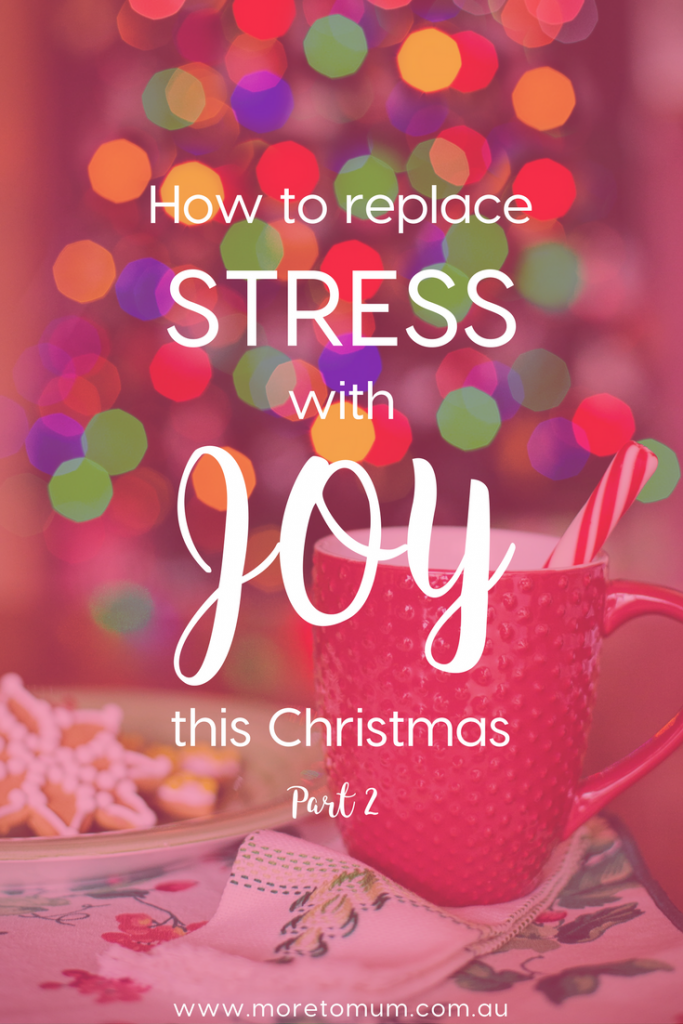 www.moretomum.com.au How to replace stress with joy this Christmas part 2