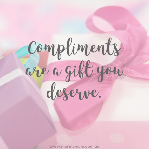 www.moretomum.com.au How to accept compliments with grace