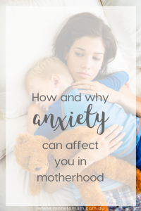 www.moretomum.com.au How and why anxiety can affect you in motherhood