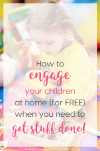 www.moretomum.com.au How to engage your children to get stuff done