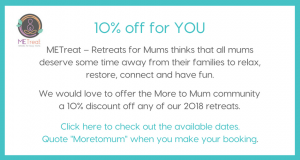 www.moretomum.com.au Discount on METreat Retreats