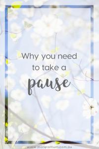 www.moretomum.com.au Take a pause