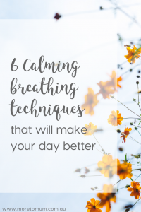 www.moretomum.com.au 6 calming breathing techniques