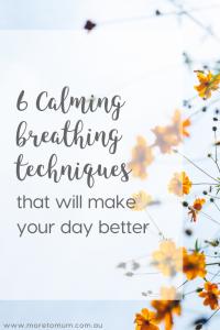 www.moretomum.com.au 6 calming breathing techniques