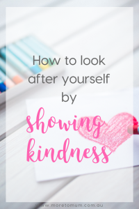 www.moretomum.com.au Showing Kindness