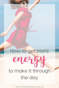 www.moretomum.com.au How to get more energy