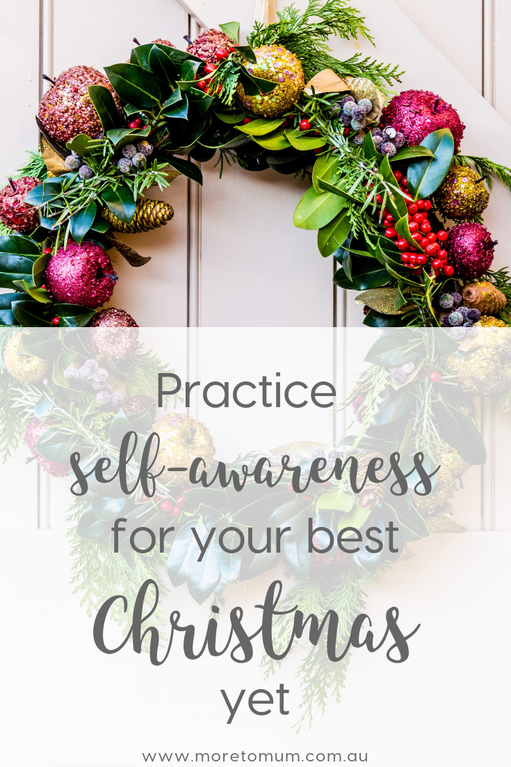 Practice self-awareness for your best Christmas yet - More to mum