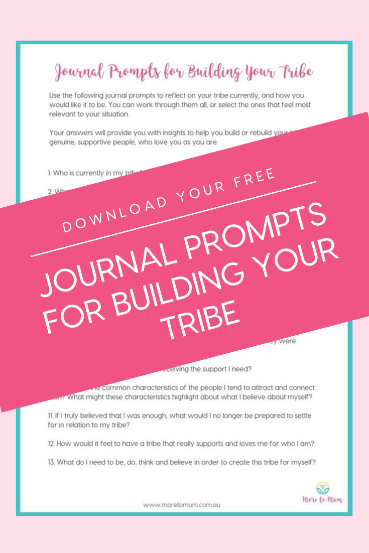 www.moretomum.com.au Build your tribe journal prompts