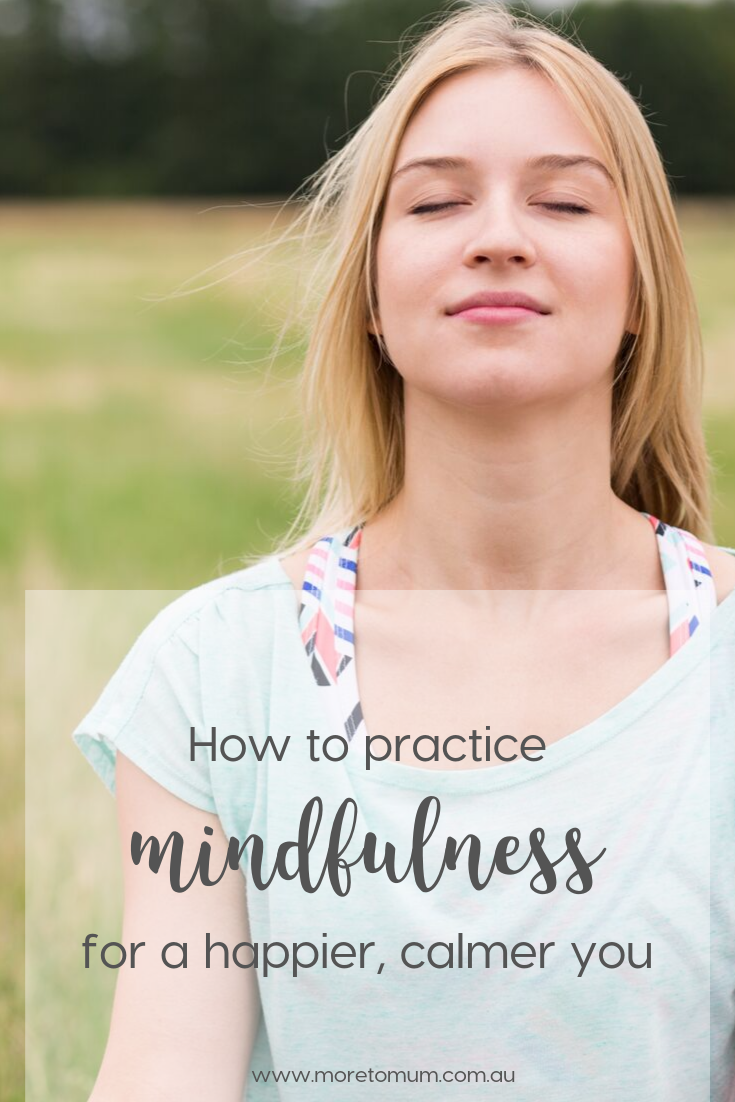 www.moretomum.com.au how to practice mindfulness