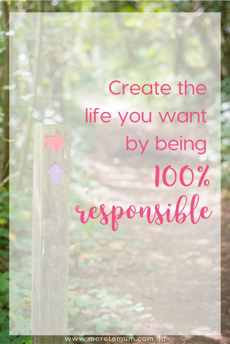 www.moretomum.com.au 100% responsible for your life