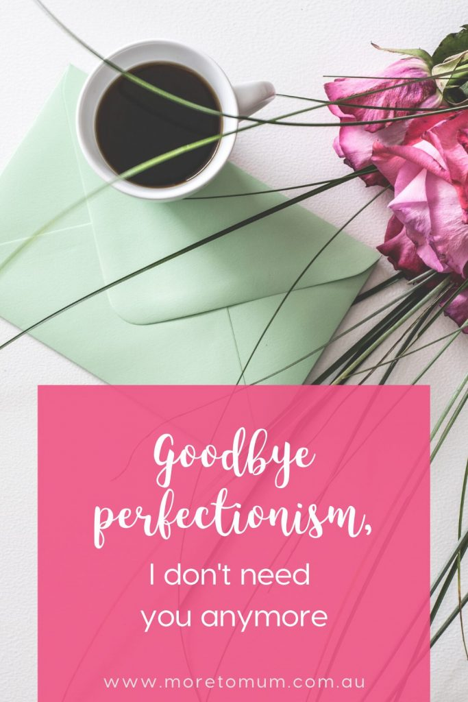 www.moretomum.com.au goodbye perfectionism